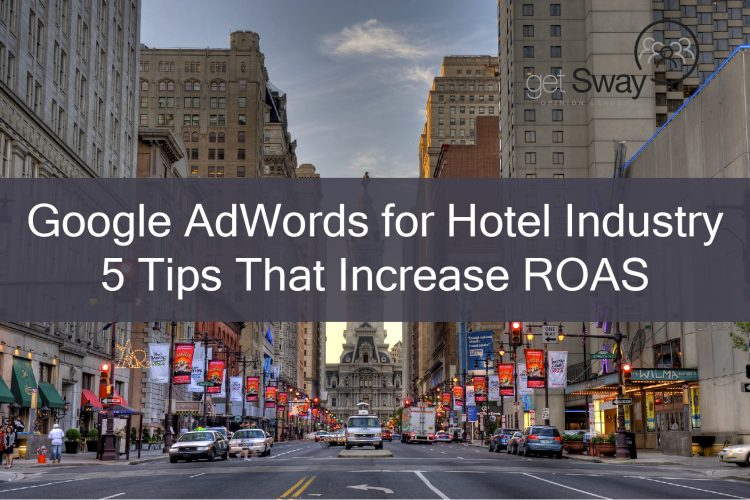 Google AdWords for Hotel Industry – 5 Tips That Increase ROAS