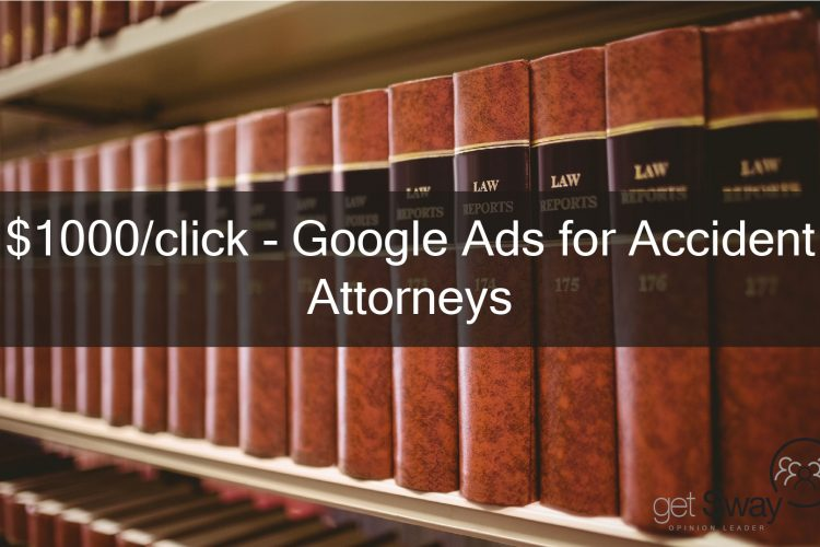 $1000/click – Google Ads for Accident Attorneys